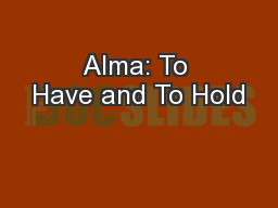 Alma: To Have and To Hold