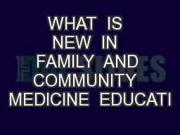 WHAT  IS  NEW  IN  FAMILY  AND COMMUNITY  MEDICINE  EDUCATI