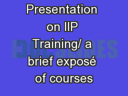 Presentation on IIP Training/ a brief exposé of courses