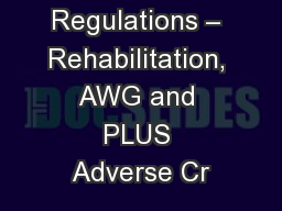 New Regulations – Rehabilitation, AWG and PLUS Adverse Cr
