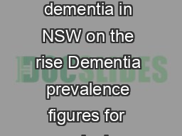 Thursday  January  Media Release Number of people with dementia in NSW on the rise Dementia prevalence figures for  reveal a leap in the number of Australians with dementia to more than