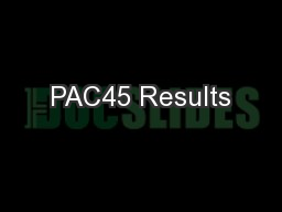 PAC45 Results PowerPoint PPT Presentation