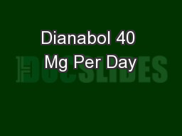 Dianabol 40 Mg Per Day