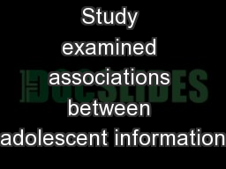 Study examined associations between adolescent information