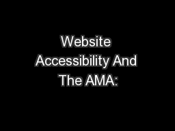 Website Accessibility And The AMA: PowerPoint PPT Presentation