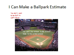 I Can Make a Ballpark Estimate PowerPoint PPT Presentation