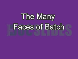 The Many Faces of Batch