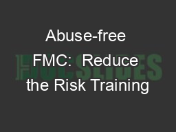 Abuse-free FMC:  Reduce the Risk Training PowerPoint PPT Presentation