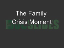 The Family Crisis Moment PowerPoint PPT Presentation