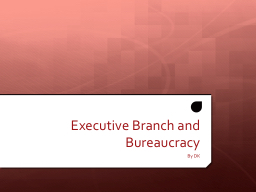 Executive Branch and Bureaucracy