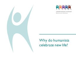 Why do humanists celebrate new life?