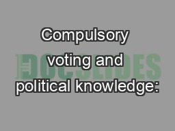 Compulsory voting and political knowledge: