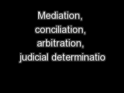 Mediation, conciliation, arbitration, judicial determinatio