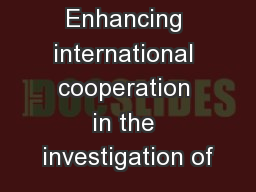 Enhancing international cooperation in the investigation of