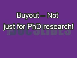 Buyout � Not just for PhD research!