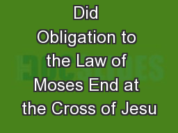 Did Obligation to the Law of Moses End at the Cross of Jesu