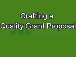Crafting a Quality Grant Proposal PowerPoint PPT Presentation