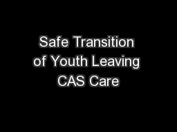 Safe Transition of Youth Leaving CAS Care