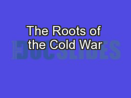 The Roots of the Cold War PowerPoint PPT Presentation