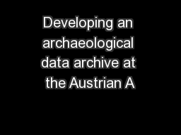 Developing an archaeological data archive at the Austrian A