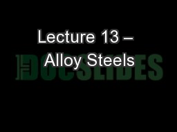 Lecture 13 – Alloy Steels