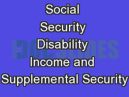 Social Security Disability Income and Supplemental Security PowerPoint PPT Presentation