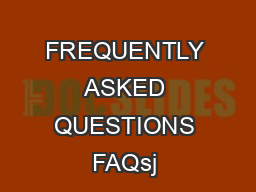 FREQUENTLY ASKED QUESTIONS FAQsj