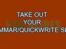 TAKE OUT YOUR GRAMMAR/QUICKWRITE SHEET