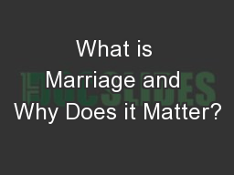 What is Marriage and Why Does it Matter?