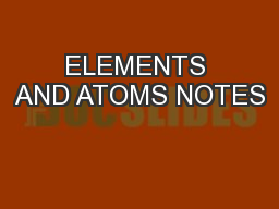 ELEMENTS AND ATOMS NOTES PowerPoint PPT Presentation