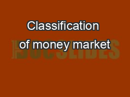 Classification of money market PowerPoint PPT Presentation