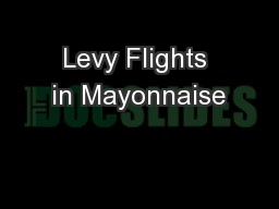 Levy Flights in Mayonnaise