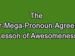 The Super-Mega-Pronoun-Agreement Lesson of Awesomeness
