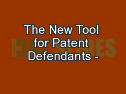The New Tool for Patent Defendants -