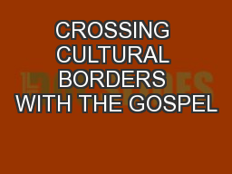 CROSSING CULTURAL BORDERS WITH THE GOSPEL PowerPoint PPT Presentation