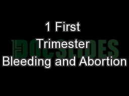 1 First Trimester Bleeding and Abortion