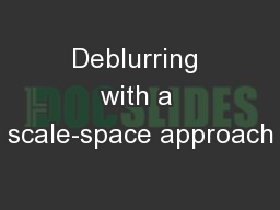 Deblurring with a scale-space approach