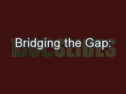 Bridging the Gap: