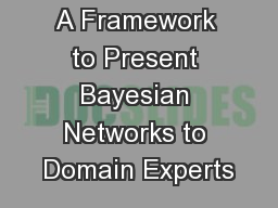 A Framework to Present Bayesian Networks to Domain Experts