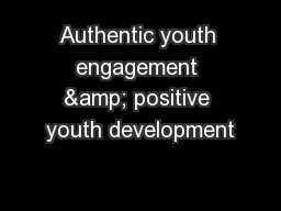 Authentic youth engagement & positive youth development PowerPoint PPT Presentation