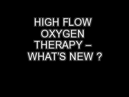 HIGH FLOW OXYGEN THERAPY – WHAT'S NEW ?
