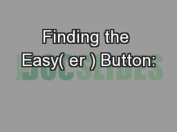 Finding the Easy( er ) Button: PowerPoint PPT Presentation