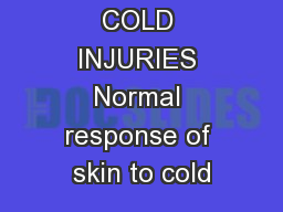 COLD INJURIES Normal response of skin to cold PowerPoint PPT Presentation