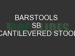 BARSTOOLS SB CANTILEVERED STOOL PowerPoint PPT Presentation