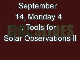 September  14, Monday 4 . Tools for Solar Observations-II