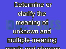 E05.B-V.4.1.1:  Determine or clarify the meaning of unknown and multiple-meaning words and phrases