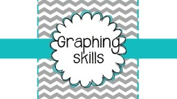 Graphing skills Graphs A graph shows trends in measurements even more clearly than tables do.