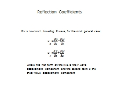 Reflection Coefficients For a downward travelling P wave, for the most general case:
