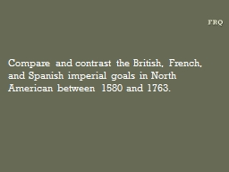 FRQ Compare and contrast the British, French, and Spanish imperial goals in North American between