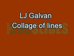 LJ Galvan Collage of lines PowerPoint PPT Presentation